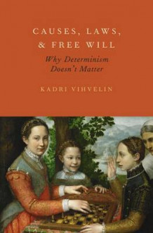Causes, Laws, and Free Will av Kadri Vihvelin (Innbundet)