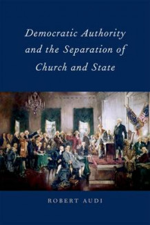 Democratic Authority and the Separation of Church and State av Robert Audi (Innbundet)