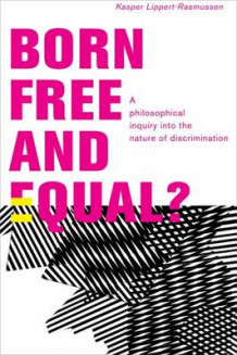 Born Free and Equal? av Kasper Lippert-Rasmussen (Innbundet)