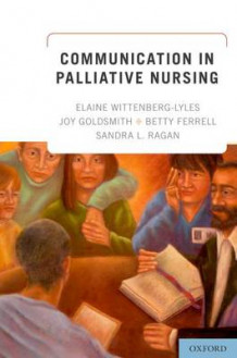 Communication in Palliative Nursing av Elaine M. Wittenberg-Lyles, Joy Goldsmith, Betty Ferrell og Sandra L. Ragan (Innbundet)