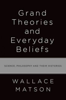 Grand Theories and Everyday Beliefs av Wallace I. Matson (Innbundet)