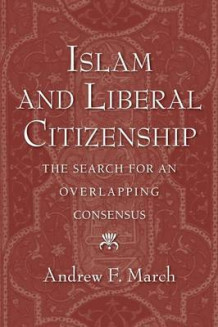 Islam and Liberal Citizenship av Andrew F. March (Heftet)
