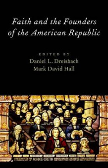 Faith and the Founders of the American Republic (Heftet)