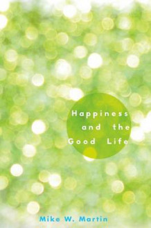 Happiness and the Good Life av Mike W. Martin (Innbundet)