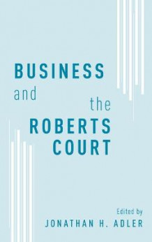 Business and the Roberts Court (Innbundet)