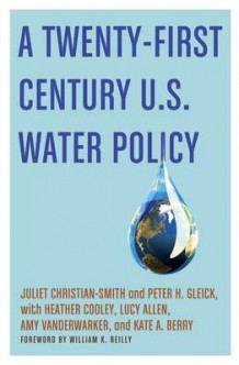 A Twenty-First Century U.S. Water Policy av Juliet Christian-Smith, Peter H. Gleick, Heather Cooley, Lucy Allen, Amy Vanderwarker, Kate A. Berry og William K. Reilly (Innbundet)