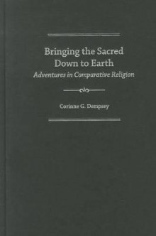 Bringing the Sacred Down to Earth av Corinne G. Dempsey (Innbundet)