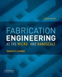 Fabrication Engineering at the Micro and Nanoscale av Stephen A. Campbell (Heftet)