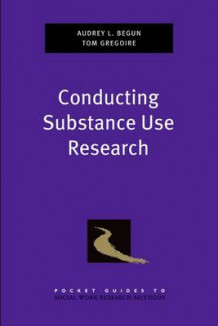 Conducting Substance Use Research av Audrey L. Begun og Thomas K. Gregoire (Heftet)