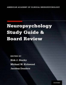 Clinical Neuropsychology Study Guide and Board Review (Heftet)