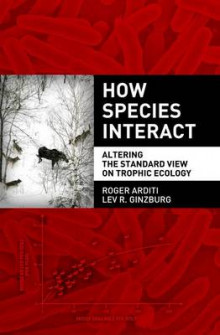 How Species Interact av Roger Arditi og Lev R. Ginzburg (Innbundet)