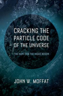 Cracking the Particle Code of the Universe av John Moffat (Innbundet)