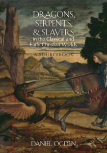Dragons, Serpents, and Slayers in the Classical and Early Christian Worlds av Daniel Ogden (Heftet)
