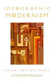 Ideographic Modernism av Christopher Bush (Heftet)