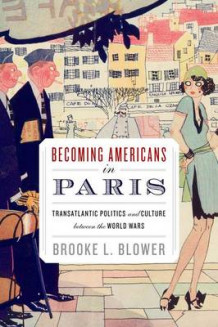 Becoming Americans in Paris av Brooke L. Blower (Heftet)