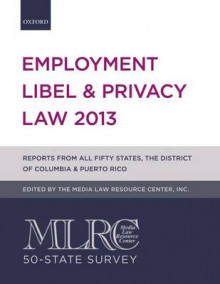 MLRC 50-State Survey: Employment Libel & Privacy Law 2013 av Media Law Resource Center (Heftet)