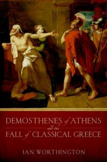 Demosthenes of Athens and the Fall of Classical Greece av Ian Worthington (Innbundet)