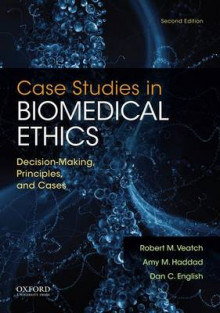 Case Studies in Biomedical Ethics av Robert M. Veatch, Dan C. English og Amy Marie Haddad (Heftet)