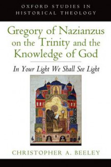 Gregory of Nazianzus on the Trinity and the Knowledge of God av Christopher A. Beeley (Heftet)