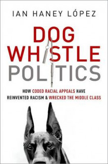 Dog Whistle Politics av Ian Haney-Lopez (Innbundet)