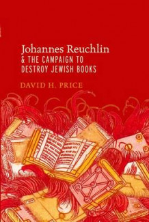 Johannes Reuchlin and the Campaign to Destroy Jewish Books av David H. Price (Heftet)