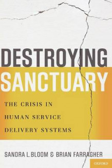 Destroying Sanctuary av Sandra L. Bloom og Brian Farragher (Heftet)