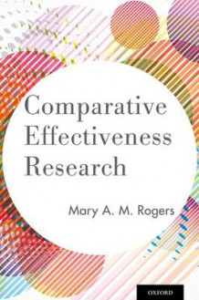 Comparative Effectiveness Research av Mary A. M. Rogers (Heftet)