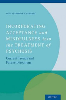 Incorporating Acceptance and Mindfulness into the Treatment of Psychosis (Innbundet)