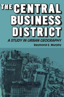 The Central Business District av Raymond E. Murphy (Heftet)