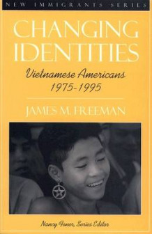 Changing Identities:Vietnamese Americans 1975 - 1995 (Part of the New Immigrants Series) av James M. Freeman og Nancy Foner (Heftet)