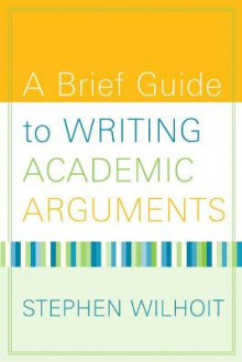 A Brief Guide to Writing Academic Arguments av Stephen Wilhoit (Heftet)