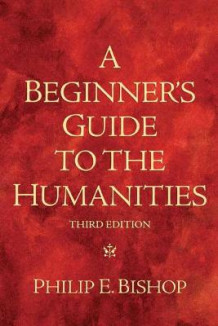 A Beginner's Guide to the Humanities av Philip E. Bishop (Heftet)