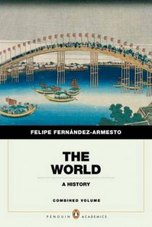 The World av William P Reynolds Professor of History Felipe Fernandez-Armesto (Heftet)