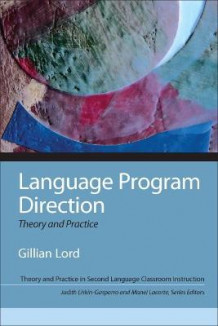 Language Program Direction av Gillian Lord, Judith E. Liskin-Gasparro og Manel Lacorte (Heftet)