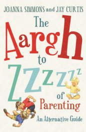 The Aargh to Zzzz of Parenting av Jay Curtis og Joanna Simmons (Heftet)