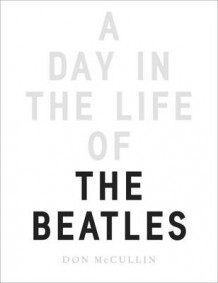 A day in the life of The Beatles av Don McCullin (Innbundet)