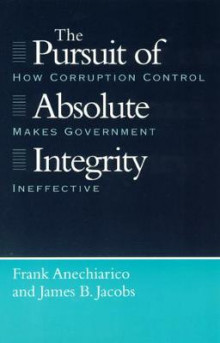 The Pursuit of Absolute Integrity av Frank Anechiarico og James B. Jacobs (Heftet)