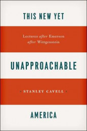 This New Yet Unapproachable America av Stanley Cavell (Heftet)