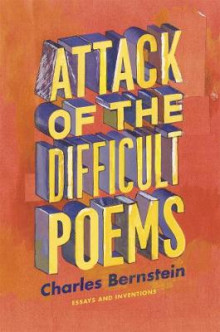 Attack of the Difficult Poems av Charles Bernstein (Innbundet)