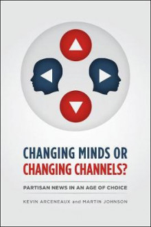 Changing Minds or Changing Channels? av Kevin Arceneaux og Martin Johnson (Heftet)