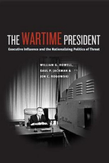 The Wartime President av William G. Howell, Saul P. Jackman og Jon C. Rogowski (Heftet)