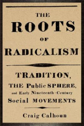 The Roots of Radicalism av Craig Calhoun (Innbundet)