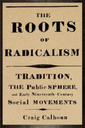 The Roots of Radicalism av Craig Calhoun (Heftet)