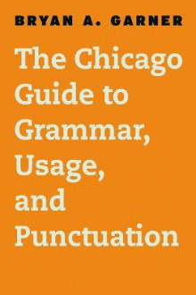 The Chicago Guide to English Grammar, Usage, and Punctuation av Bryan A. Garner (Innbundet)