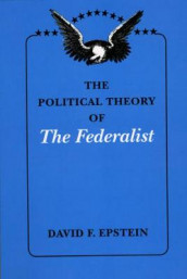 "The Political Theory of ""The Federalist"" av David F. Epstein (Heftet)"