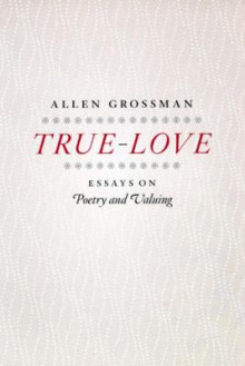 True-love av Allen Grossman (Innbundet)