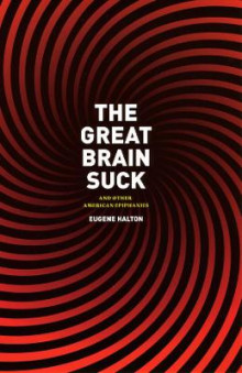 The Great Brain Suck av Eugene Halton (Innbundet)