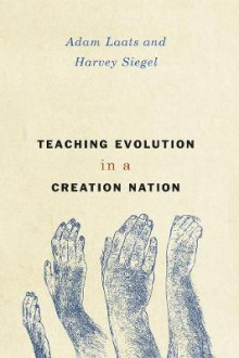 Teaching Evolution in a Creation Nation av Adam Laats og Harvey Siegel (Heftet)