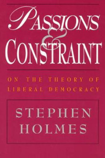 Passions and Constraint - On the Theory of Liberal Democracy av Stephen Holmes (Heftet)