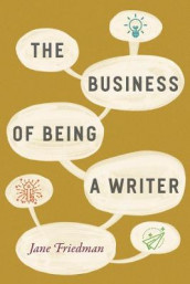 The Business of Being a Writer av Jane Friedman (Innbundet)